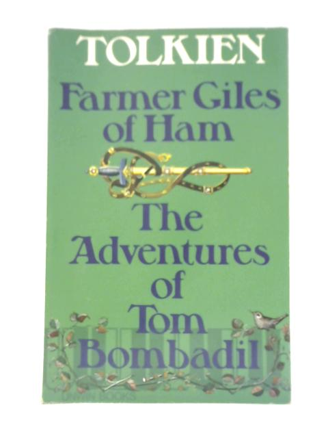 Farmer Giles of Ham . The Adventures of Tom Bombadil By J. R. R. Tolkien