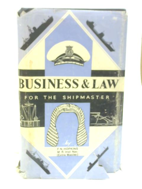 Business and Law for the Shipmaster By F N Hopkins