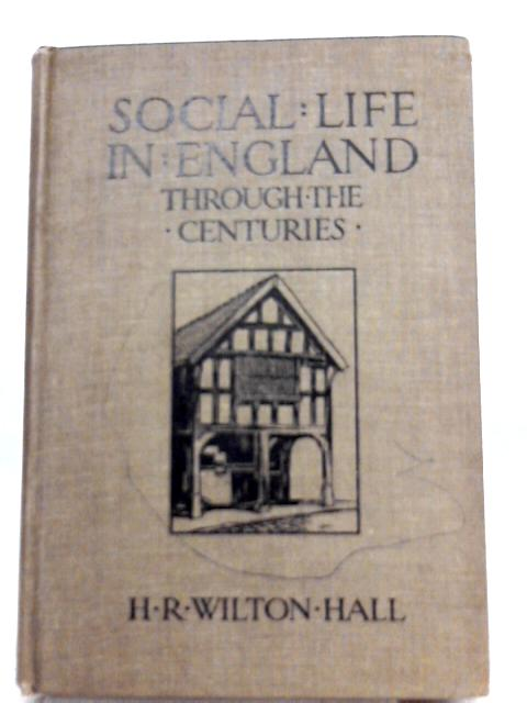 Social Life in England through the Centuries By H.R. Wilton Hall