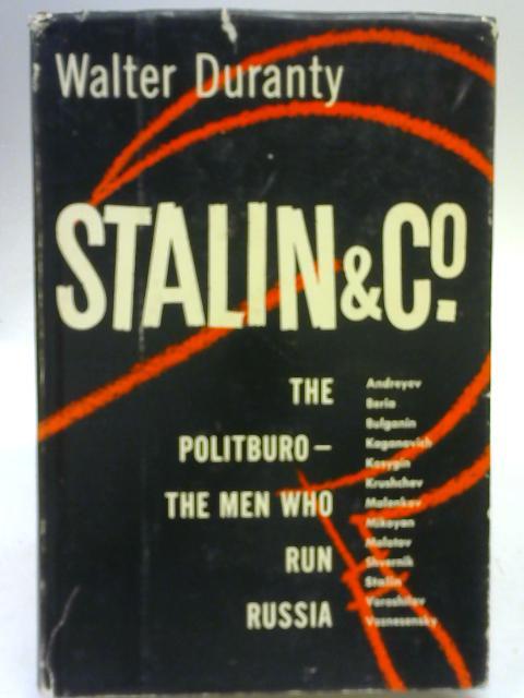 Stalin & Co. The Politburo, the Men Who Run Russia By Walter Duranty