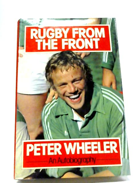 Rugby From The Front, An Autobiography By Peter Wheeler