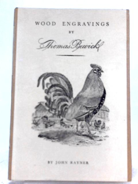 A Selection of Engravings on Wood by Thomas Bewick By John Rayner (Ed.)