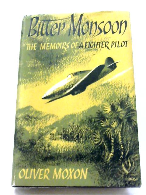 Bitter Monsoon: The Memoirs of A Fighter Pilot By Oliver moxon