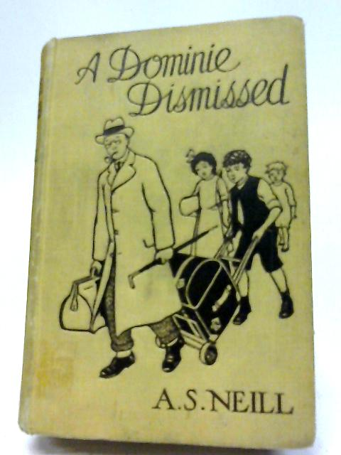 A Dominie Dismissed by A.S. Neill