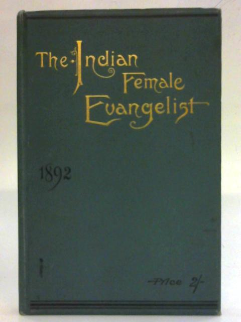 The Indian Female Evangelist. Vol. XII, January 1892 - October 1892 By Various