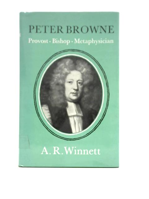 Peter Browne: Provost, Bishop, Metaphysician By A.R. Winnett