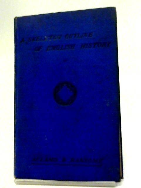 A Handbook In Outline of The Political History of England By A.H.D. Acland and C. Ransome