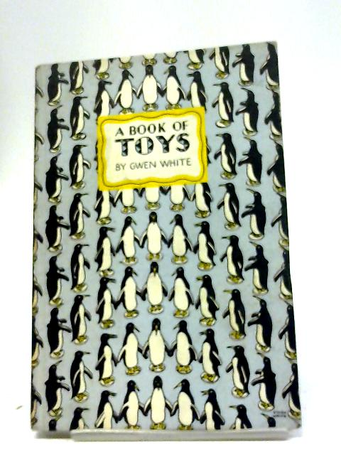 A Book of Toys (King Penguin Books Series No.: 26) by Gwen White