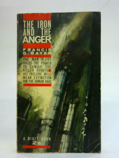 The Iron and the Anger By Francis G. Rayer