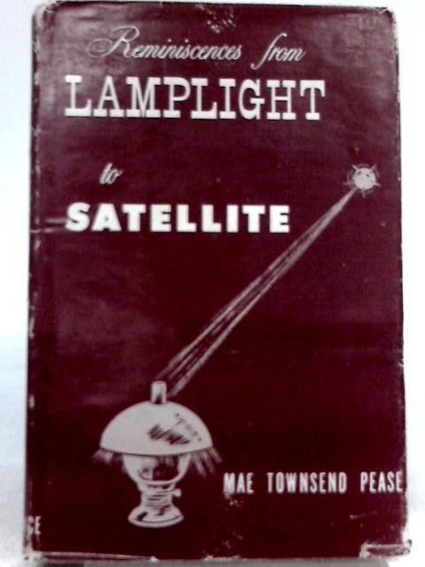 Reminiscences from Lamplight to Satellite By Mae Townsend Pease