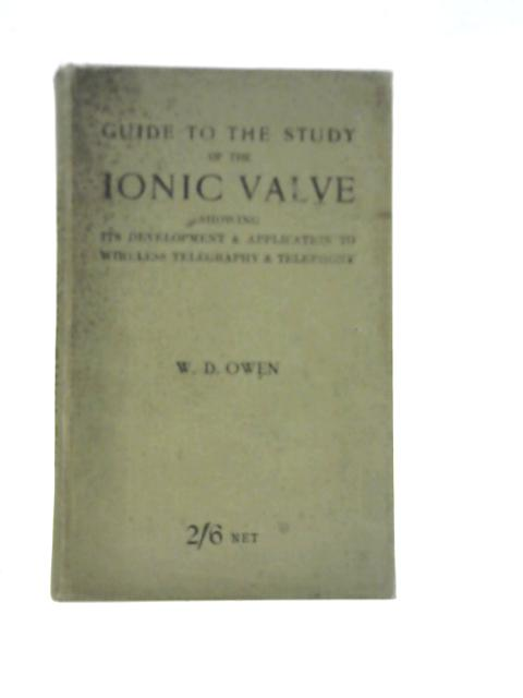 Guide to the Study of the Ionic Valve: Showing its Development and Application to Wireless Telegraphy and Telephony By William D Owen