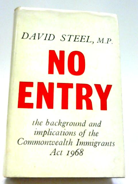 No Entry: The Background and Implications of the Commonwealth Immigrants Act, 1968 By David Steel