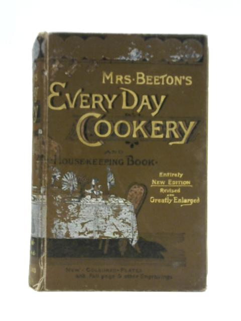 Beeton's Every-day Cookery and Housekeeping Book: A Practical and Useful Guide for all Mistresses and Servants By Mrs Beeton