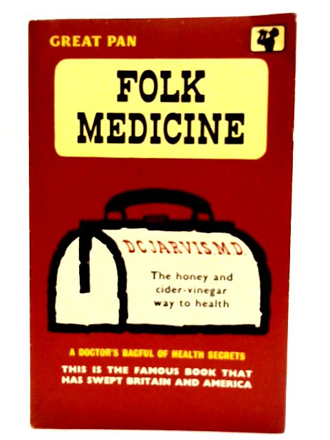 FOLK MEDICINE. The honey and cider-vinegar way to health. A Doctor's bagful of health secrets. By D.C Jarvis M.D.