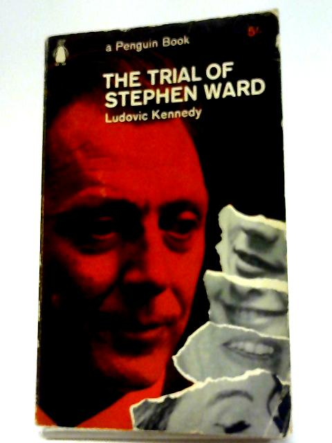 The Trial Of Stephen Ward By Ludovic Kennedy