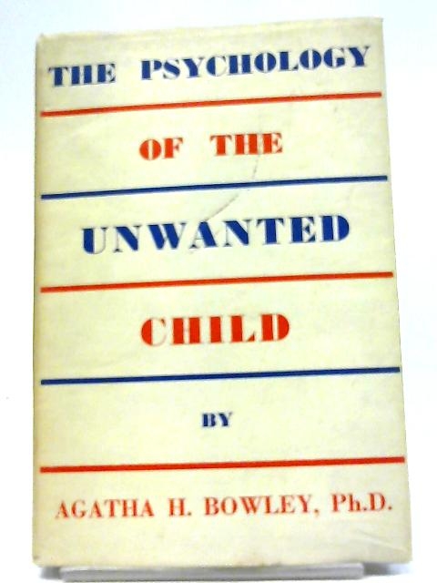 The Psychology of the Unwanted Child By Agatha H. Bowley