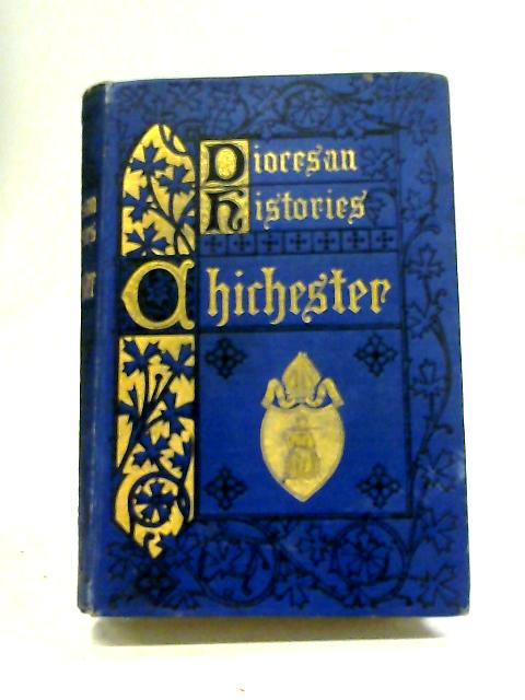 Diocesan Histoires. The South Saxon Diocese, Selsey - Chichester. By W. R. W. Stephens