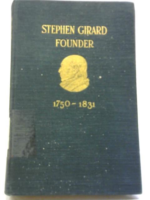 Stephen Girard Founder By Cheesman A. Herrick