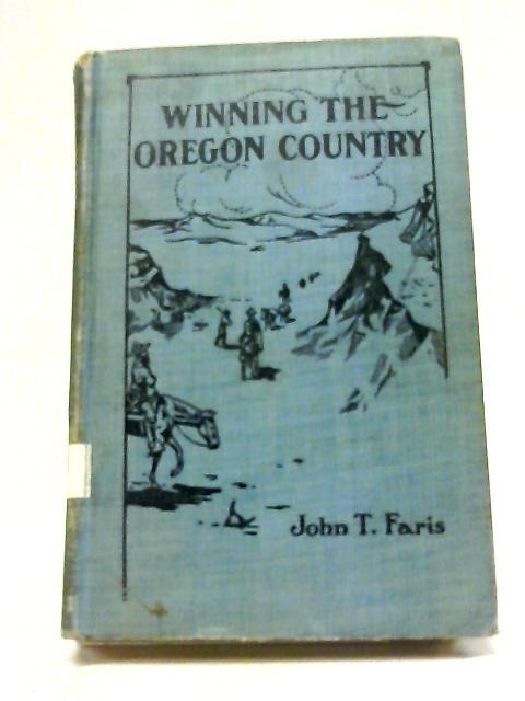 Winning The Oregon Country By John T. Faris
