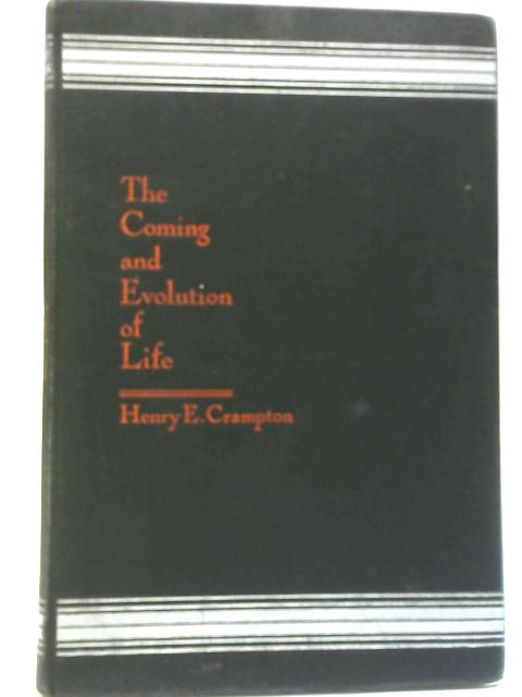 The Coming and Evolution of Life By Henry E. Crampton
