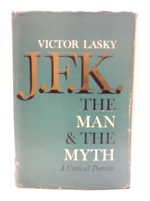 J.F.K. The Man and The Myth By Victpr Lasky
