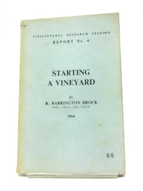Starting a Vineyard (Viticultural Research Station Report no.4) By Raymond Barrington Brock