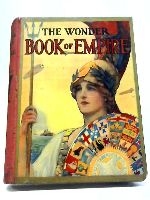 The Wonder Book of Empire for Boys and Girls By Harry Golding