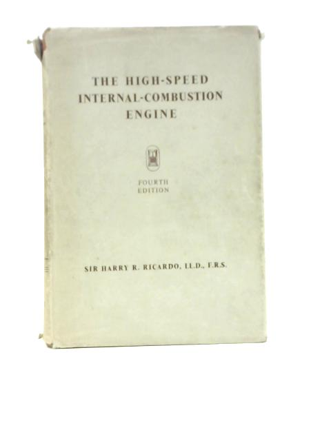 The High-Speed Internal Combustion Engine By Harry R. Ricardo