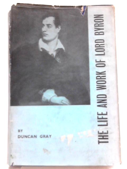 The Life and Work of Lord Byron By Duncan Gray