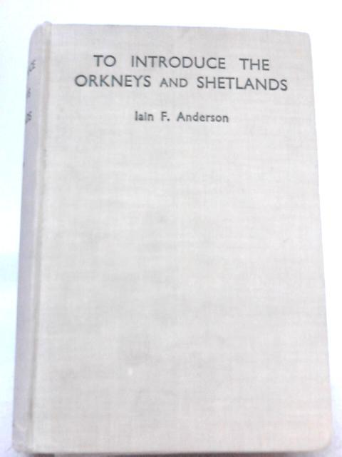 To Introduce the Orkneys and Shetlands By Iain F. Anderson