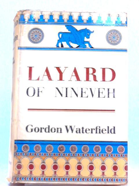 Layard of Nineveh By Gordon Waterfield