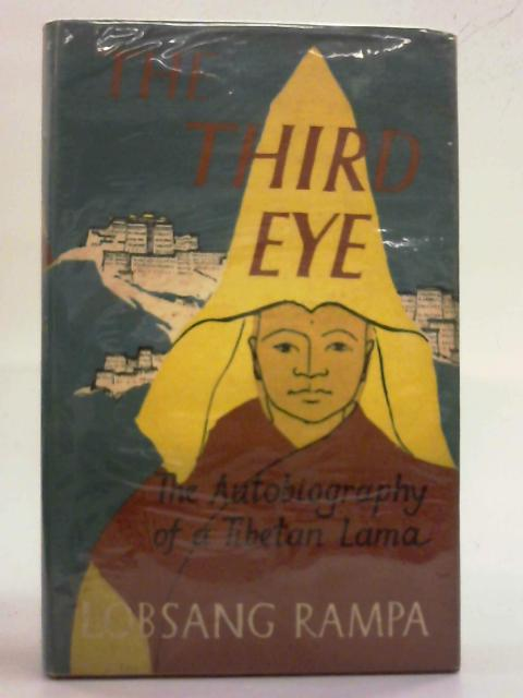 The Third Eye. The Autobiography of a Tibetan Lama By T. Lobsang Rampa