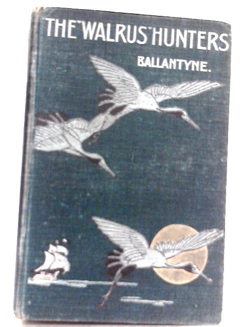 The Walrus Hunters By R. M. Ballantyne
