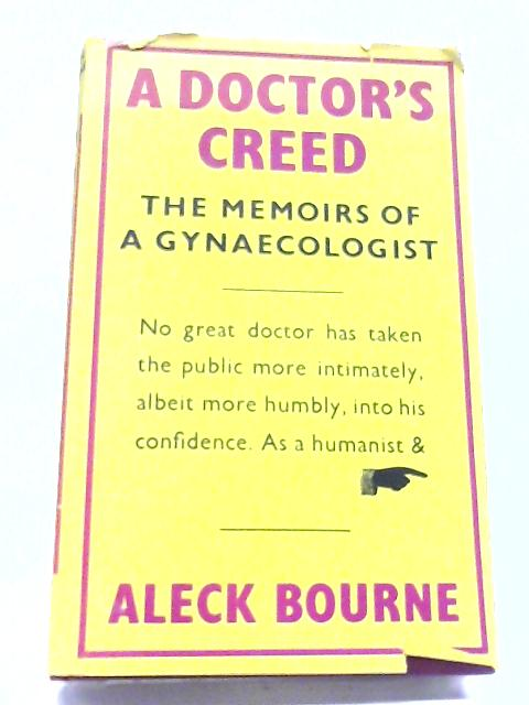 A Doctor's Creed: The Memoirs of A Gynaecologist By Aleck William Bourne