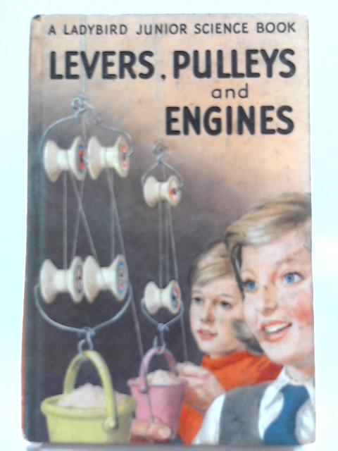 Levers, Pulleys and Engines by Frank Edward Newing, Richard Bowood