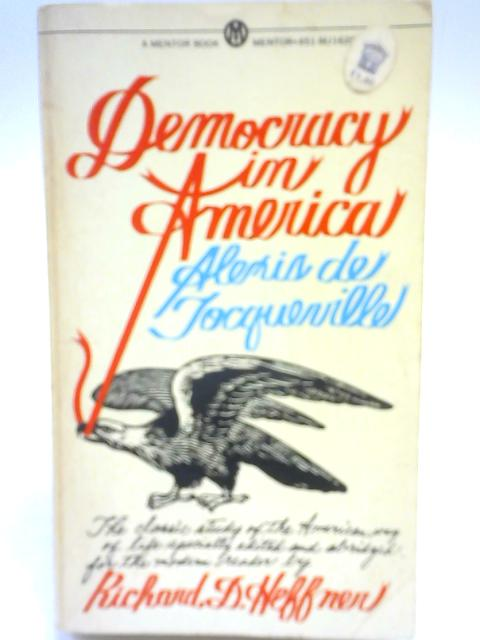 Democracy in America, specially edited and abridged for the modern reader by Richard D. Heffner By Richard D Heffner