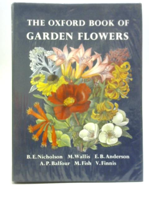 The Oxford Book of Garden Flowers By E.B. Anderson,et al