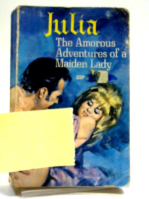 Julia The Amorous Adventures of a Maiden Lady By Anon