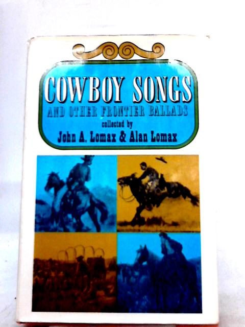 Cowboy Songs and Other Frontier Ballads By John A. Lomax, Alan Lomax