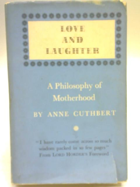 Love and Laughter: A philosophy of motherhood By Anne Cuthbert