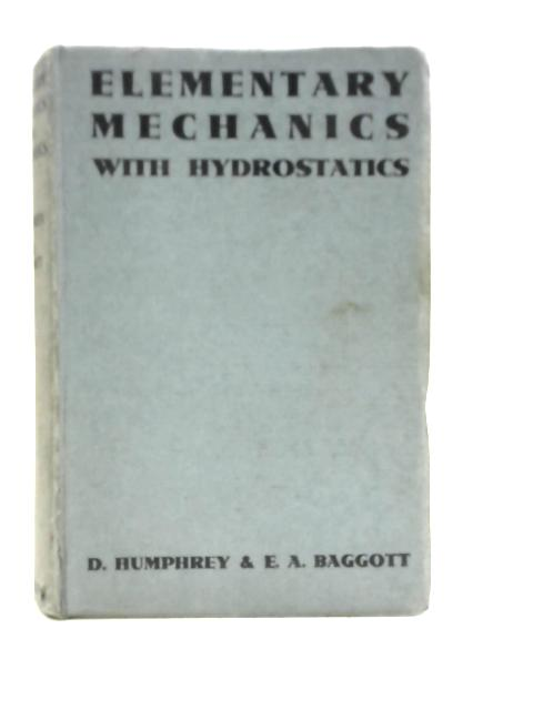 Elementary Mechanics with Hydrostatics By D. Humphrey and E.A. Baggott