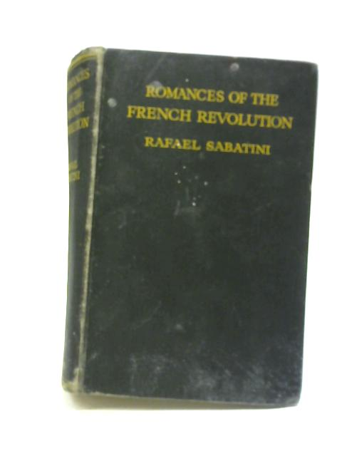 Romances of the French Revolution By Rafael Sabatini