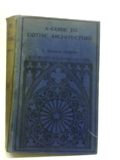 Guide to Gothic Architecture By T Francis Bumpus