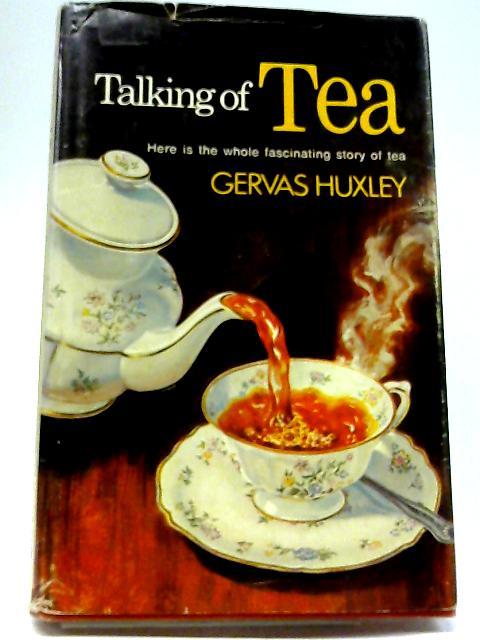 Talking of Tea By Gervas Huxley