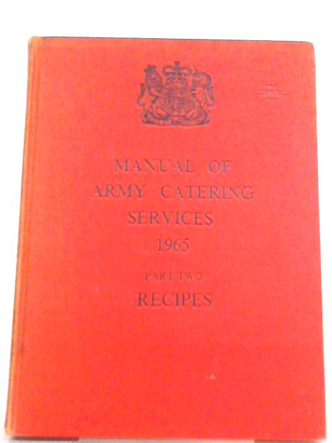 Manual of Army Catering Services 1965 Part Two: Recipes By British Army