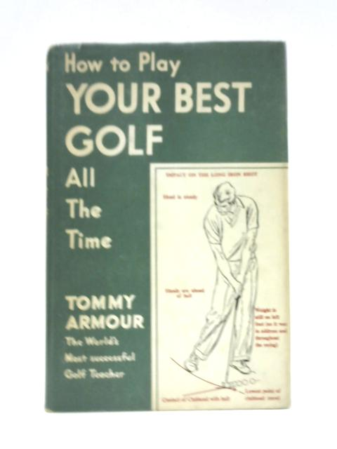 How to Play your Best Golf All the Time By Tommy Armour