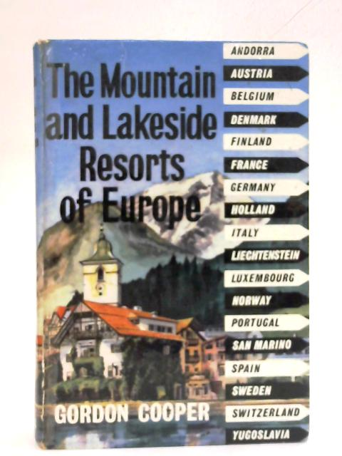 The mountain and Lakeside resorts of Europe By Gordon Cooper