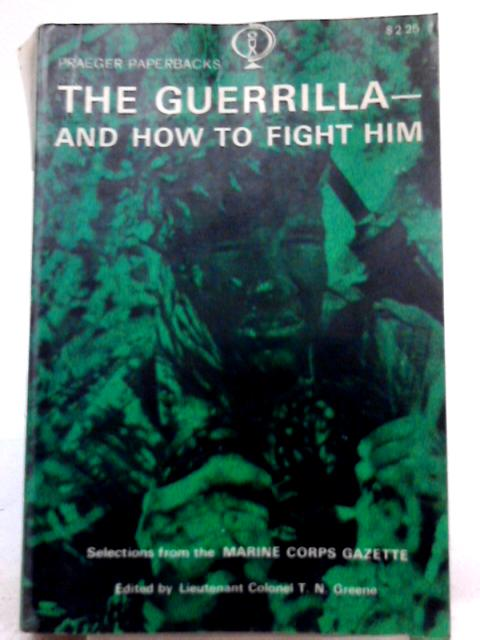 The Guerrilla - And How to Fight Him By T. N. Greene