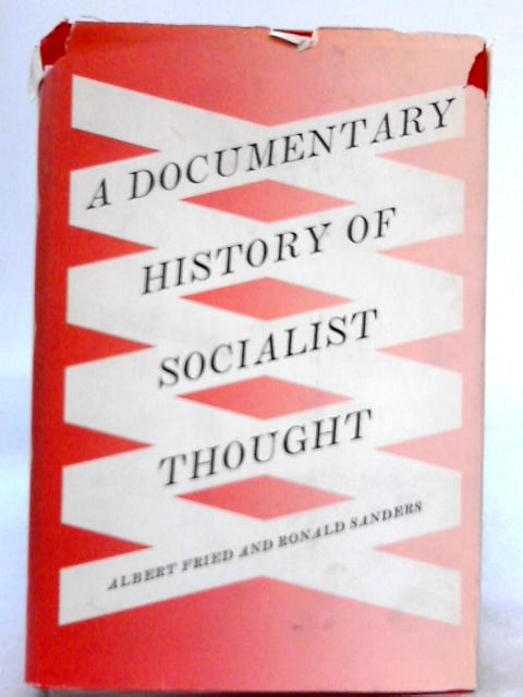 Socialist Thought: A Documentary History By Albert Fried, Ronald Sanders (Eds.)