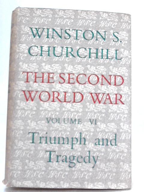 The Second World War, Vol. VI,Triumph and Tragedy By Winston S. Churchill